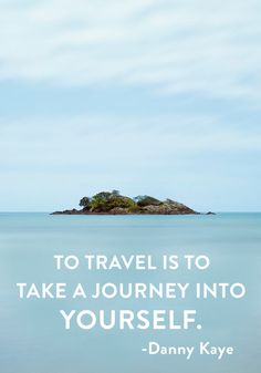 """""""To travel is to take a journey into yourself."""" — Danny Kaye"""