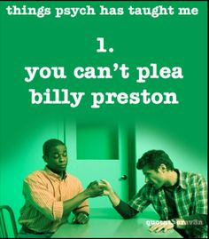 Things Psych Has Taught Me 1. you can't plea billy preston