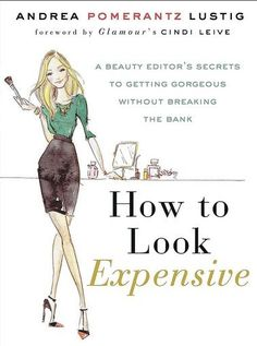 """How to Look Expensive: A Beauty Editor's Secrets to Getting Gorgeous Without Breaking the Bank,"" Andrea Pomerantz Lustig's book (Gotham, $22.50) reveals a career's worth of tricks for looking your best for less.    When fall arrives, the anything-goes looks of summer also go. Women get serious about looking polished again.But these days, basic necessities (a tank of gas) often trump little luxuries (salon hair..."