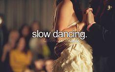 Slow dancing.