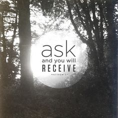 Ask and you will receive