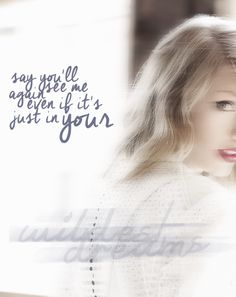 Even if its just pretend Wildest Dreams - Taylor Swift