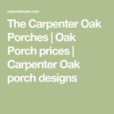 The Carpenter Oak Porches | Oak Porch prices | Carpenter Oak porch designs