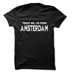 Trust Me I ᑎ‰ Am From Amsterdam ... 999 Cool ᓂ From Amsterdam City Shirt !If you are Born, live, come from Amsterdam or loves one. Then this shirt is for you. Cheers !!!Trust Me I Am From Amsterdam, Amsterdam, cool Amsterdam shirt, cute Amsterdam shirt, awesome Amsterdam shirt, great Amsterdam shirt, team Amsterdam sh