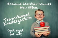 Announcing Redwood Christian Schools' TRANSITIONAL KINDERGARTEN PROGRAM!  ~For children born between Sept. 2nd & Dec. 2nd ~Year one of two-year kindergarten program ~Loving, safe, secure environment ~Quality of RCS (for 45 years!) ~Age-appropriate curriculum ~Full-day program  For more information, contact Debbie Roberts at 510-889-7526 or DebbieRoberts@rcs.edu.