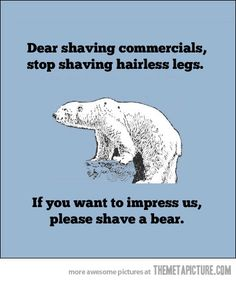 Dear shaving commercials...