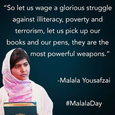 Malala Yousafzai via @UNICEF UK. This young lady's story is quite remarkable. Shot in the head at point blank range by a member of the Taliban because she spoke out for things like education for girls, she survived and has become a strong voice for what she believes.