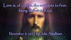 Jesus - Love is, of course, the antidote to fear, being all that is Real.