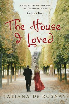 The House I Loved by Tatiana de Rosnay, author of Sarah's Key. (French title: Rose)