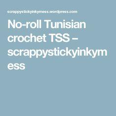 No-roll Tunisian crochet TSS – scrappystickyinkymess
