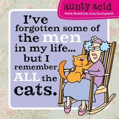 Aunty Acid: I've forgotten some of the men in my life, but I remember ALL the cats.