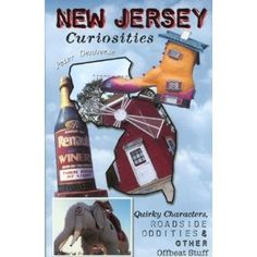 New Jersey Curiosities: Quirky Characters, Roadside Oddities & Other Offbeat Stuff