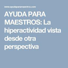 AYUDA PARA MAESTROS: La hiperactividad vista desde otra perspectiva