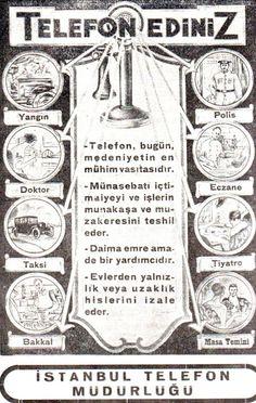 Telefon ediniz Telefon bugün medeniyetin en mühim vasıtasıdır. Münasebatı içtimaiyeyi ve işlerin münakaşa ve müzakeresini teshil eder. Daima emre amade bir yardımcıdır. Evlerden yalnızlık veya uzaklık hislerini izale eder. İstanbul telefon müdürlüğü (1936) Old Photos, Vintage Photos, Old Poster, Istanbul Pictures, Was Ist Pinterest, Old Advertisements, Steampunk Accessories, Steampunk Design, Simple Photo