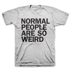 Weird normal people.