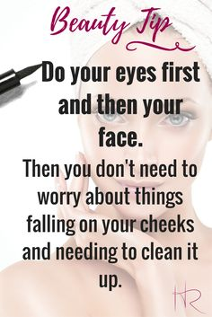 It can be so frustrating to get your face perfectly made and then you get eyeshadow or other product all over and then need to clean it off. Do your eyes first and then do you face so if anything falls you can easily just wipe it away and keep going!