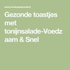 Gezonde toastjes met tonijnsalade-Voedzaam & Snel