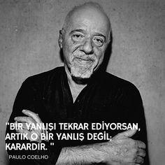 Bir yanlışı tekrar ediyorsan, artık o bir yanlış değil; karardır. Paulo Coelho