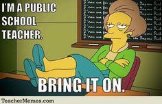 A teacher's face when... she's a seasoned public school teacher. Bring It On.