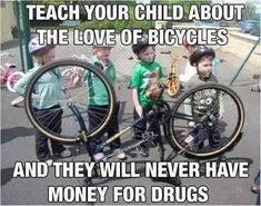 Teach your kids to love bicycles and they'll never have money for drugs #yycbike