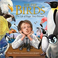 For the Birds: The Life of Roger Tory Peterson: Amazon.co.uk: Peggy Thomas, Laura Jacques: 9781590787649: Books