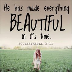 God has made everything  beautiful in its time! https://www.facebook.com/moretobe