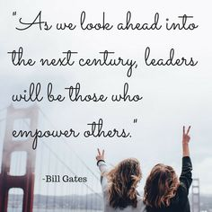 """Bill Gates said, """"As we look ahead into the next century, leaders will be those who empower others.  If you do a search on Pinterest for leadership quotes you will find many pins with similar sentiments.  John Maxwell said, """"leaders become great not because of their power but, because of their ability to empower others"""" and Becky Brodin said, """"Leadership is not wielding authority-- it is empowering people"""".  I could go on there are many more of them, but you get the idea."""