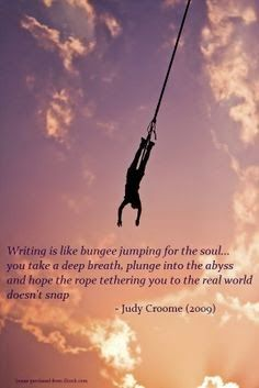 Writing is like bungee jumping for the soul. You take a deep breath, plunge into the abyss and hope the rope tethering you to the real world doesn't snap - Judy Croome Into The Abyss, Bungee Jumping, Take A Deep Breath, You Take, The Real World, I Hope You, Writer, Author, Positivity