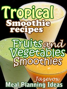 Tropical Smoothie Recipes, Fruits And Vegetables Smoothies http://www.amazon.com/dp/B01588CSJO