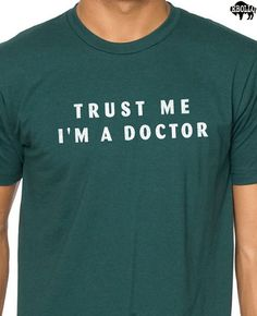 Trust Me I'm a DOCTOR T-shirt MENS Womens T shirt - Funny Tshirt cool Shirt Medicine students t shirt on Etsy, $14.99