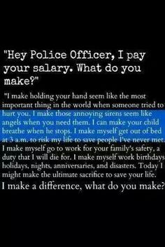 Support your police officers. If people would only think before they criticize Police. Cop Wife, Police Wife Life, Police Girlfriend, Police Family, Leo Love, Love My Job, Police Quotes, Police Officer Quotes, Police Officer Salary