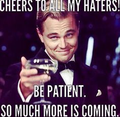 Cheers to all the people that spread malicious things, people who want to see me for up at my goals, and those who never backed me up!! #moretocome cheers haters