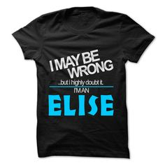 #Sportstshirt... Cool T-shirts Worth :$22.25Purchase Now Low cost Codes View photographs & photographs of I May Be Wrong But I Highly Doubt It I am... ELISE - 99 Cool Name Shirt ! t-shirts & hoodies:In the event you don't completely love our design, you p....