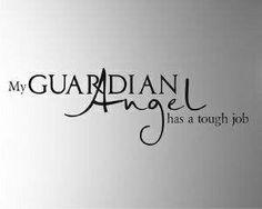 My guardian angel has a tough job.