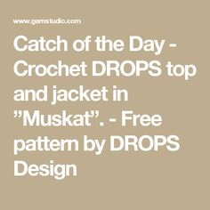 """Catch of the Day - Crochet DROPS top and jacket in """"Muskat"""". - Free pattern by DROPS Design"""
