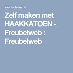 Zelf maken met HAAKKATOEN - Freubelweb : Freubelweb