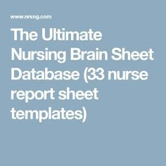 The Ultimate Nursing Brain Sheet Database (33 nurse report sheet templates)