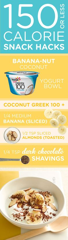 Looking for a snack that will keep your sweet tooth at bay? Try this 150 Calorie or Less Banana Nut Coconut Yogurt bowl combining Yoplait Greek 100 Coconut yogurt, sliced bananas, toasted almonds and dark chocolate shavings.