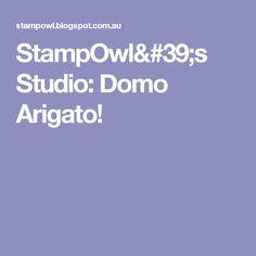 StampOwl's Studio: Domo Arigato!