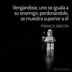 """""""Vengándose, uno se iguala a su enemigo; perdonándolo, se muestra superior a él"""". #FrancisBacon #FrasesCelebres #Candidman"""