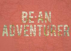 Be an adventurer!