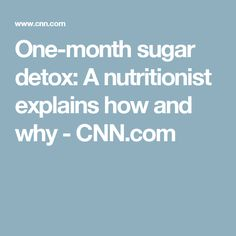 One-month sugar detox: A nutritionist explains how and why - CNN.com