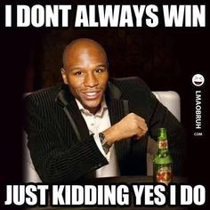 I don't always win - just kidding yes I do | Floyd Mayweather | Boxing