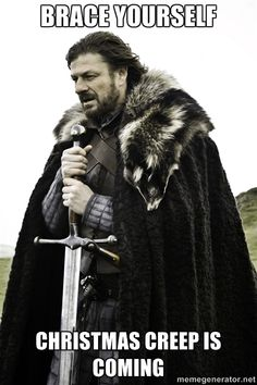 brace yourself Christmas creep is coming - Ned Stark | Meme Generator