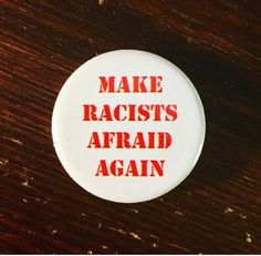 Make racists afraid again / Anti-racist button / End racism /