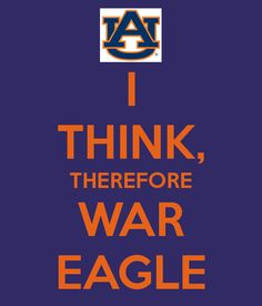 I think, therefore WAR EAGLE ;-)