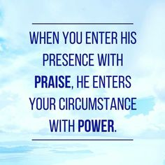 When You Enter His Presence With Praise, He Enters Your Circumstance With Power 🎶 \