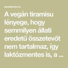 A vegán tiramisu lényege, hogy semmilyen állati eredetű összetevőt nem tartalmaz, így laktózmentes is, a krémességét tofu adja. Vegan Tiramisu, Green Kitchen, Gnocchi, Superfood, Tofu, Smoothie, Math, Math Resources, Smoothies