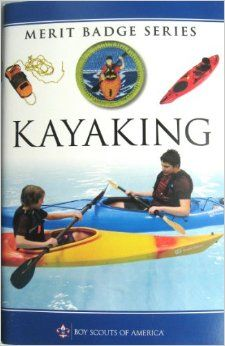 Kayaking Merit Badge Boy Scouts of America.  Lists all requirements and knowledge needed to earn this merit badge.  Great for many Scout camps!