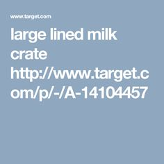 large lined milk crate http://www.target.com/p/-/A-14104457
